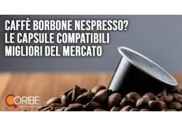 Caffè Borbone Nespresso? Scopri le capsule compatibili migliori del mercato