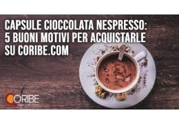 Capsule cioccolata Nespresso: 5 buoni motivi per acquistarle su Coribe.com